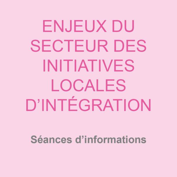 ENJEUX DU SECTEUR DES INITIATIVES LOCALES D'INTÉGRATION : Séances d'informations