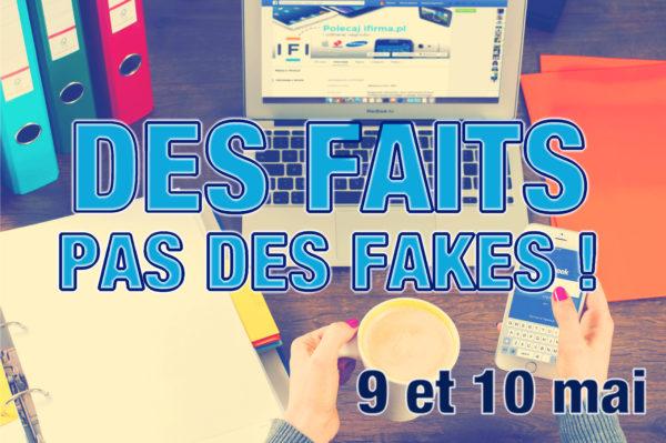 Des faits, pas des fakes ! - 9 et 10 mai