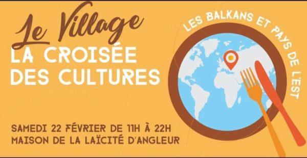 """Le village à la croisée des cultures """"Balkans et pays de l'Est"""" - 22 février (11h-22h)"""